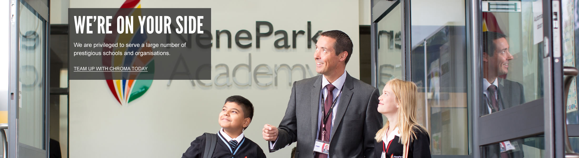 We're on your side. We are priviledged to serve a large number of prestigious schools and organisations